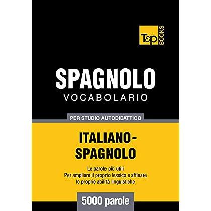 Vocabolario Italiano-Spagnolo Per Studio Autodidattico - 5000 Parole