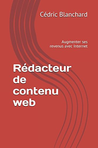 Rédacteur de contenu web: Augmenter ses revenus avec Internet