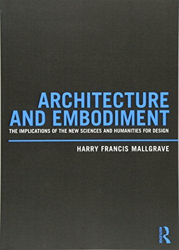 Architecture and Embodiment: The Implications of the New Sciences and Humanities for Design por Harry Francis Mallgrave