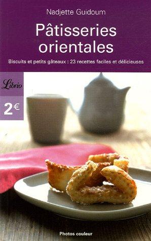 Ptisseries orientales : Biscuits et petits gteaux : 23 recettes faciles et dlicieuses