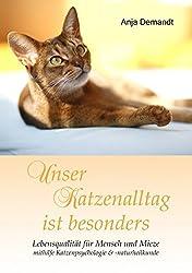 Unser Katzenalltag ist besonders: Lebensqualität für Mensch und Mieze mithilfe Katzenpsychologie & -naturheilkunde