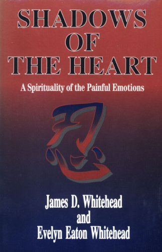 Shadows of the Heart: A Spirituality of the Painful Emotions by James D. Whitehead (1996-05-01)