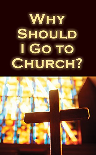 Why Should I Go to Church? (Pack of 25) (Proclaiming the Gospel) by Good News Publishers (2003-02-28)