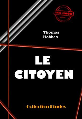 Le Citoyen, ou les fondements de la politique: édition intégrale par Thomas Hobbes