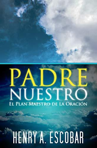 Padre Nuestro: El Plan Maestro de la Oración