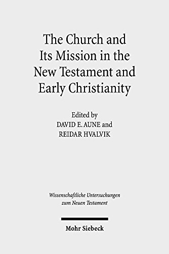 The Church and Its Mission in the New Testament and Early Christianity: Essays in Memory of Hans Kvalbein (Wissenschaftliche Untersuchungen zum Neuen Testament, Band 404)