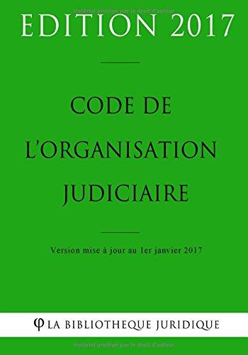 Code de l'organisation judiciaire - Edition 2017: Version mise à jour au 1er janvier 2017