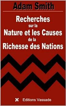 Recherches sur la Nature et les Causes de la Richesse des Nations (Intégrale livres 1 à 5) par [Smith, Adam]