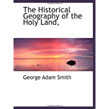 The Historical Geography of the Holy Land, by Smith, George Adam (2009) Paperback