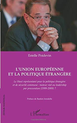 L'Union européenne et la politique étrangère : Le haut représentant pour la politique étrangère et de sécurité commune : moteur réel ou leadership par procuration (1999-2009) ?