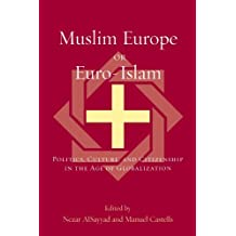 Muslim Europe or Euro-Islam: Politics, Culture, and Citizenship in the Age of Globalization (Transnational Perspectives on Space and Place)