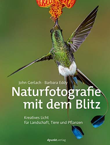 Naturfotografie mit dem Blitz: Kreatives Licht für Landschaft, Tiere und Pflanzen