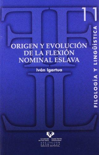 Origen y evolución de la flexión nominal eslava (Serie de Filología y Lingüística) por Iván Igartua Ugarte