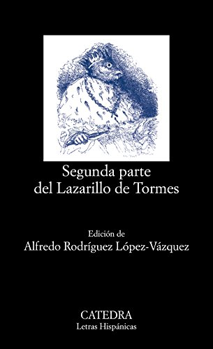 Segunda parte del lazarillo de tormes / Second Part of Lazarillo de Tormes (Letras Hispaincas / Hispanic Literature)