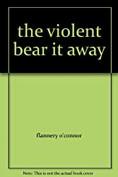 3 By Flannery O'Connor: Wise Blood, A Good Man is Hard to Find, The Violent Bear it Away