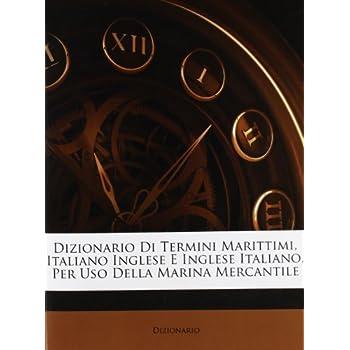 Dizionario Di Termini Marittimi, Italiano Inglese E Inglese Italiano, Per Uso Della Marina Mercantile