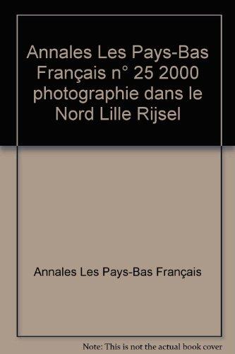 Annales Les Pays-Bas Français n° 25 2000 photographie dans le Nord Lille Rijsel