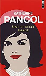 Une Si Belle Image: Jackie Kennedy 1929-1994 by Katherine Pancol (2012-05-10)