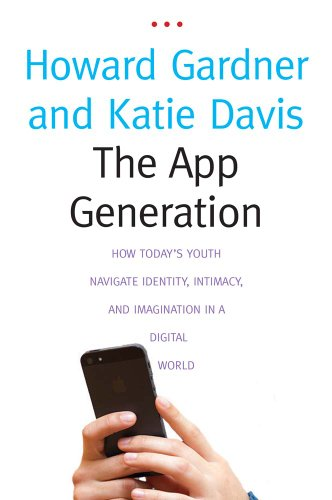 The App Generation: How Today's Youth Navigate Identity, Intimacy, and Imagination in a Digital World por Howard Gardner