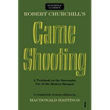 Robert Churchill's Game Shooting: A Textbook on the Successful Use of the Modern Shotgun (Stackpole Classics) (English Edition)