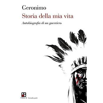Storia Della Mia Vita. Autobiografia Di Un Guerriero