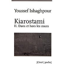 Kiarostami : Tome 2, Dans et hors les murs