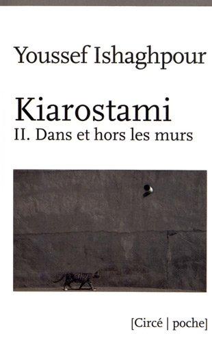 Kiarostami : Tome 2, Dans et hors les murs par Youssef Ishaghpour