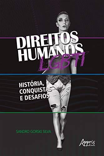 Direitos Humanos Lgbti: História, Conquistas e Desafios (Portuguese Edition)
