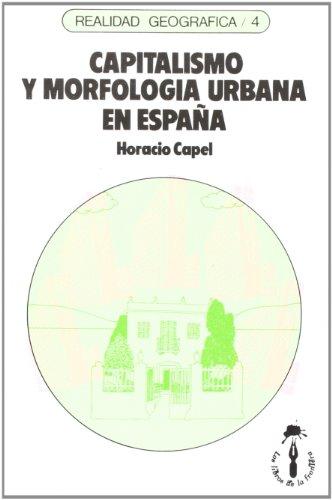 Capitalismo y morfología urbana en España (Realidad Geográfica) por Horacio Capel Sáez