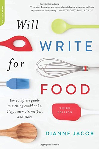 Will Write for Food: The Complete Guide to Writing Cookbooks, Blogs, Memoir, Recipes, and More by Dianne Jacob (2015-07-14)