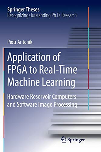 Application of FPGA to Real-Time Machine Learning: Hardware Reservoir Computers and Software Image Processing (Springer Theses)