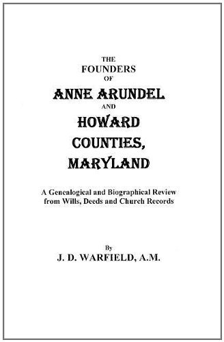 The Founders of Anne Arundel and Howard Counties, Maryland. a Genealogical and Biographical Review from Wills, Deeds, and Church Records by Josiah D. Warfield (2011-12-12)