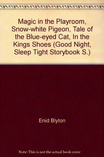Magic in the Playroom,Snow-white Pigeon,Tale of the Blue-eyed Cat,In the King's Shoes (Good Night, Sleep Tight Storybook)