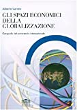 Image de Gli spazi economici della globalizzazione. Geografie del commercio internazionale