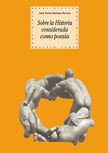 Sobre la historia considerada como poesía (Historia del pensamiento y la cultura) por José Carlos Bermejo Barrera