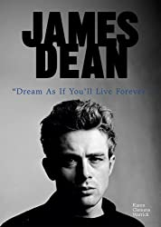 James Dean: Dream as If You'll Live Forever (American Rebels)