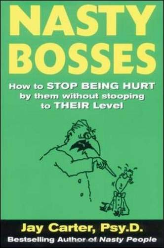 Nasty Bosses: How to Deal with Them Without Stooping to Their Level