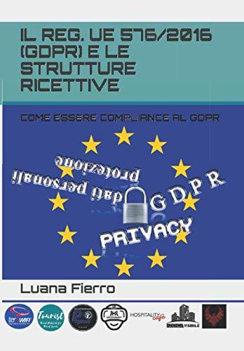 IL REG. UE 576/2016 (GDPR) E LE STRUTTURE RICETTIVE: COME ESSERE COMPLIANCE AL GDPR di Luana Fierro