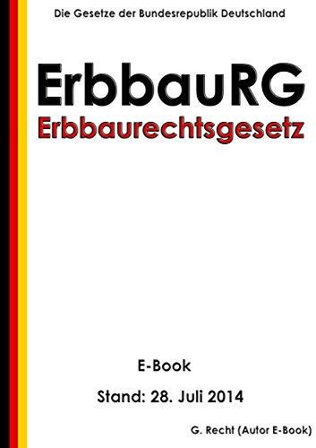 Gesetz über das Erbbaurecht (Erbbaurechtsgesetz - ErbbauRG) - E-Book - Stand: 28. Juli 2014