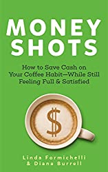 Money Shots: How to Save Cash on Your Coffee Habit--While Still Feeling Full & Satisfied