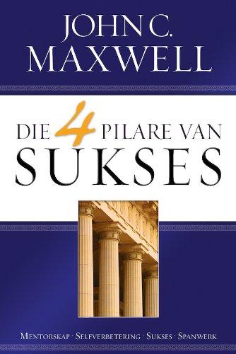 Die 4 pilare van sukses (Afrikaans Edition)