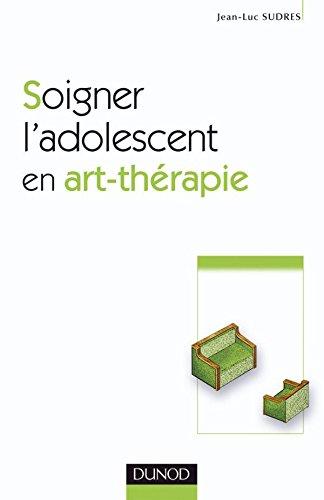 Soigner l'adolescent en art-thérapie - 2ème édition par Jean-Luc Sudres