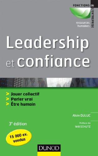 Leadership et confiance - 3ème édition: Agir en équipe, parler vrai, être humain
