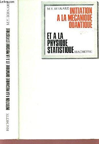 INITIATION A LA MECANIQUE QUANTIQUE ET A LA PHYSIQUE STATISTIQUE / 2e EDITION .