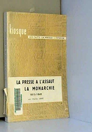 La Presse à l'assaut de la monarchie, 1815-1848 : Par Charles Ledré