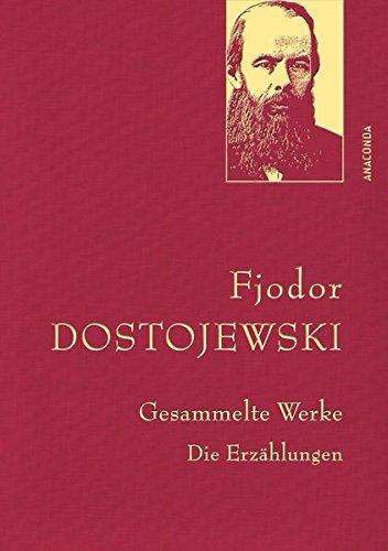 Fjodor Dostojewski - Gesammelte Werke. Die Erzählungen (Leinen-Ausgabe mit Goldprägung) (Anaconda Gesammelte Werke)