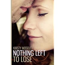 Nothing Left to Lose by Kirsty Moseley (2013-11-05)