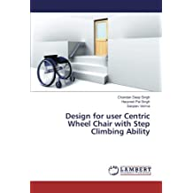 Design for user Centric Wheel Chair with Step Climbing Ability