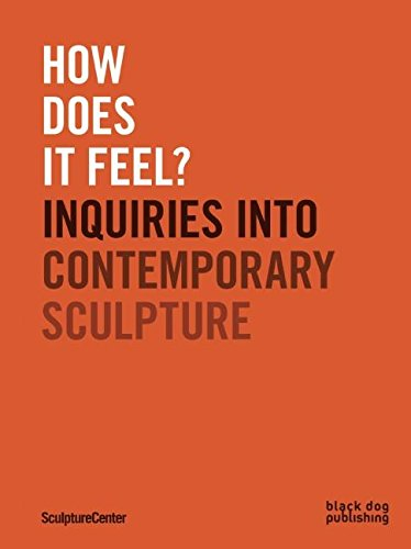 How Does it Feel?: Inquiries into Contemporary Sculpture