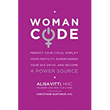 WomanCode: Perfect Your Cycle, Amplify Your Fertility, Supercharge Your Sex Drive, and Become a Power Source (English Edition)